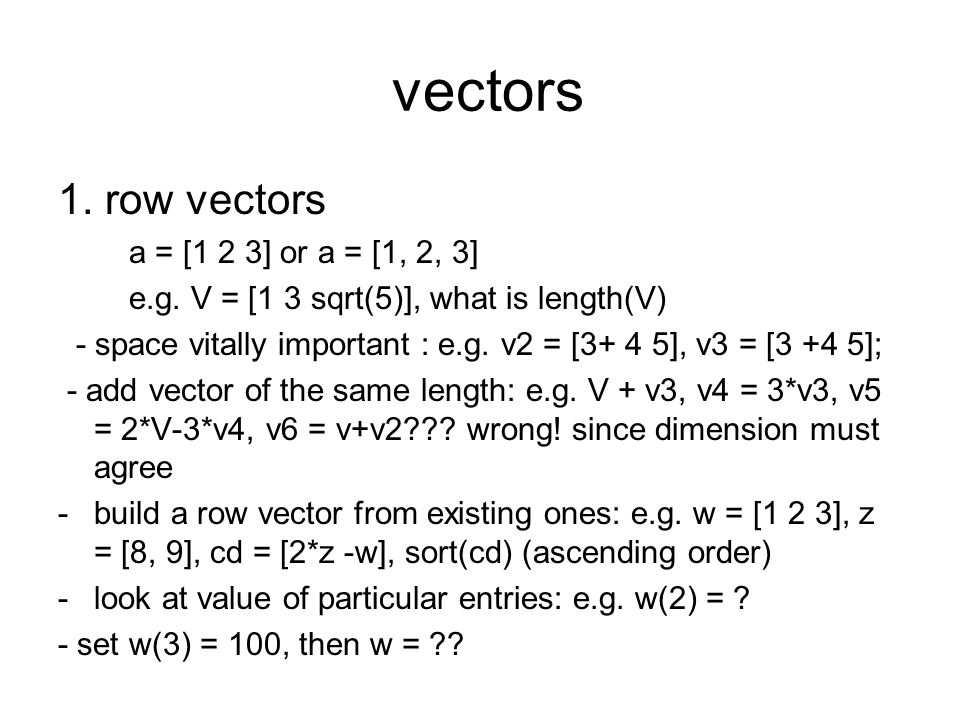 vectors 1. row vectors a = [1 2 3] or a = [1, 2, 3]